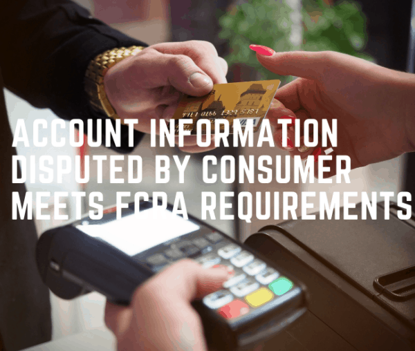 Account Information Disputed By Consumer Meets FCRA Requirements