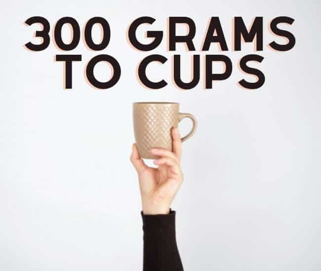 300 grams to Cups