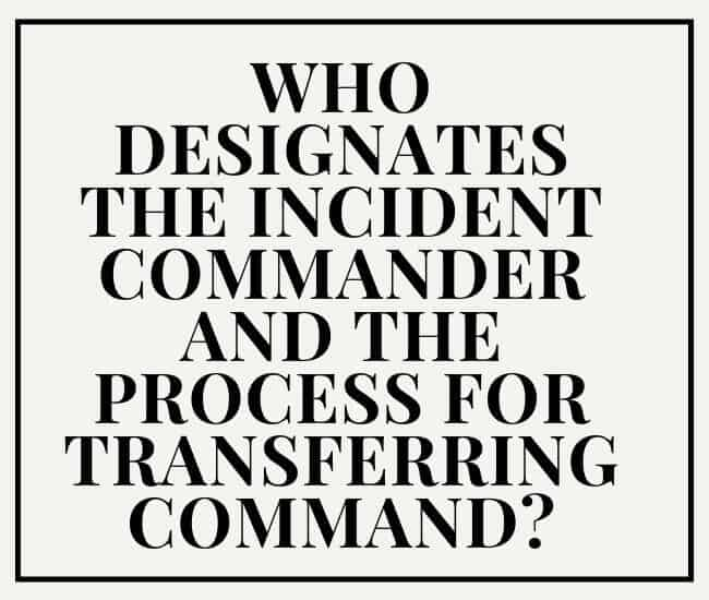 Who Designates The Incident Commander And The Process For Transferring Command?